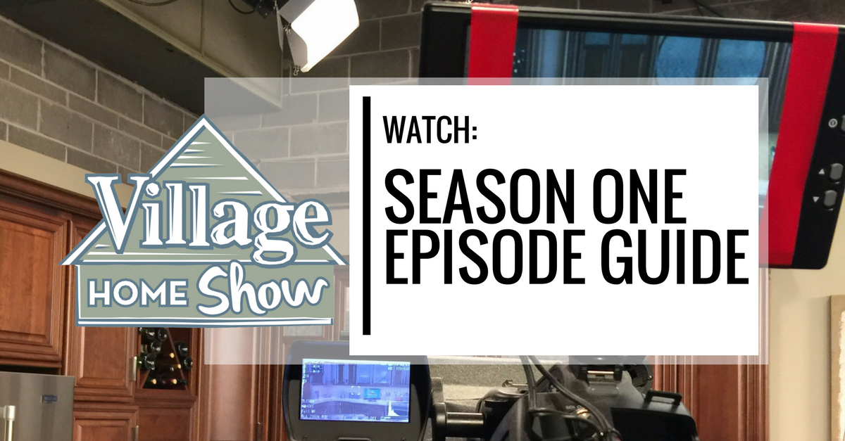 Your Episode Guide To Season 1 Of The Village Home Show