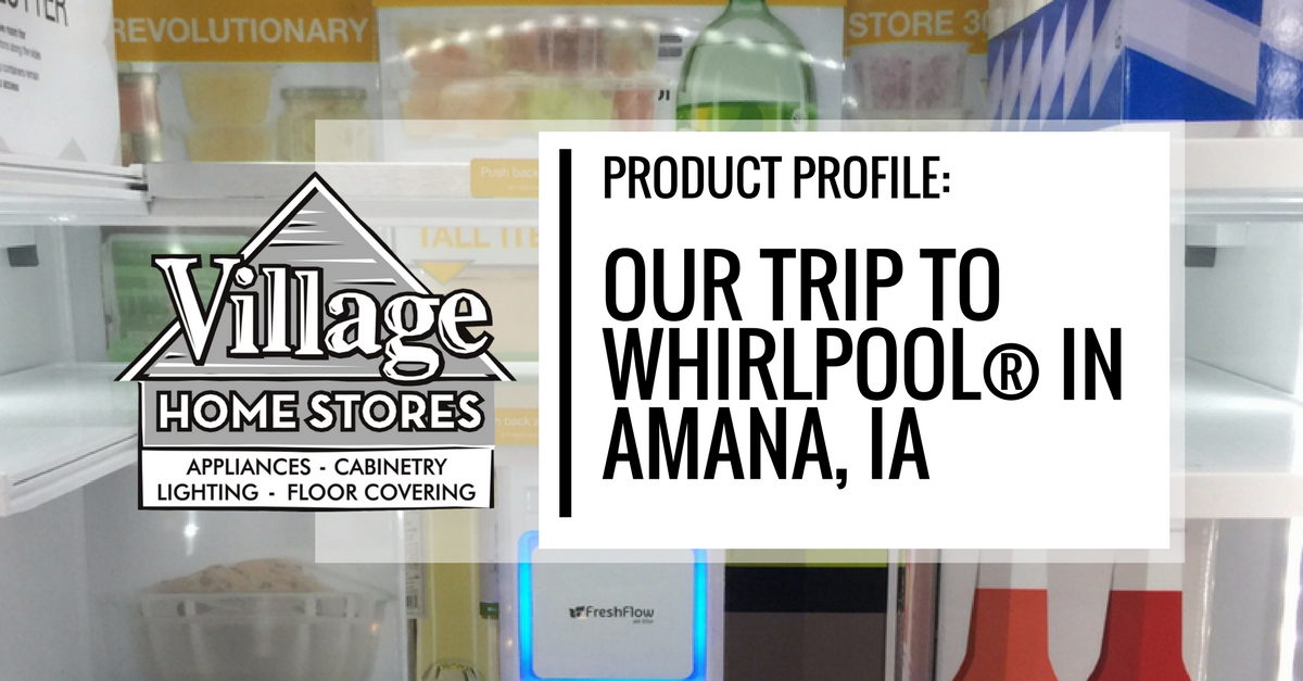 Whirlpool plant in Amana, Iowa - Village Home Stores